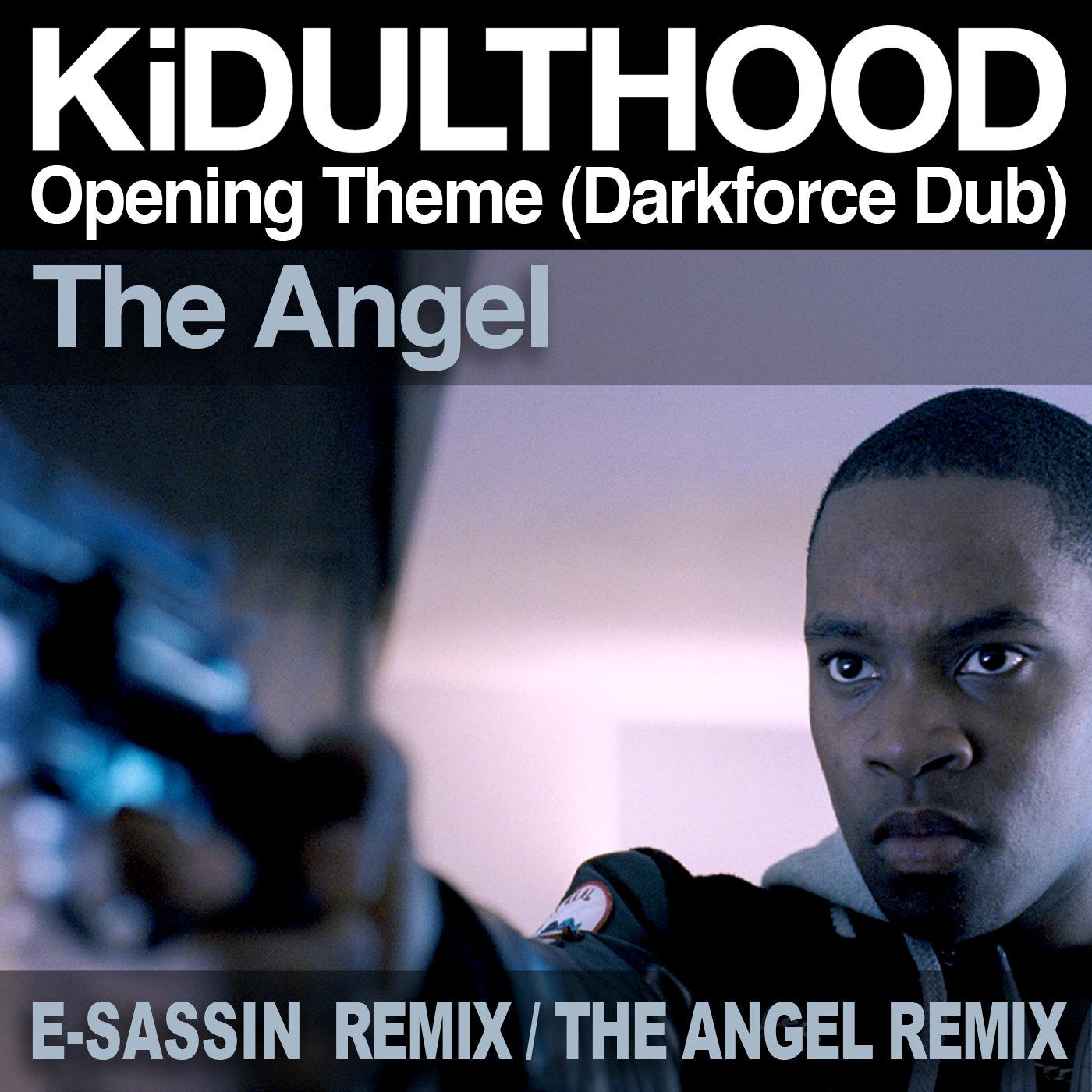 "The Angel ""KiDULTHOOD Opening Theme (Darkforce Dub) Remixes `{`E-Sassin Remix/The Angel Remix`}`"""