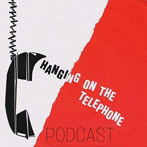 Hanging On The Telephone Podcast